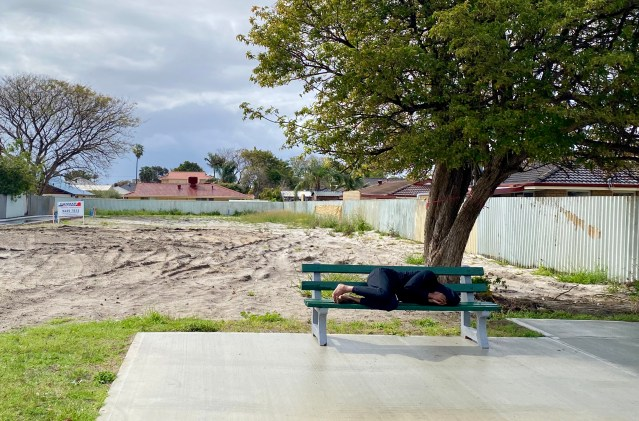 A man left without a place to sleep in a local suburb.