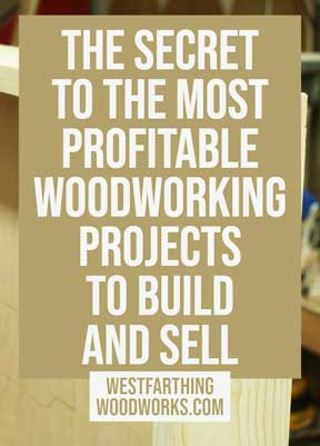 The Secret to the Most Profitable Woodworking Projects to Build and ...