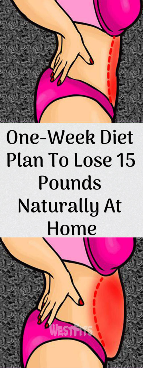 One-Week Diet Plan To Lose 15 Pounds Naturally At Home