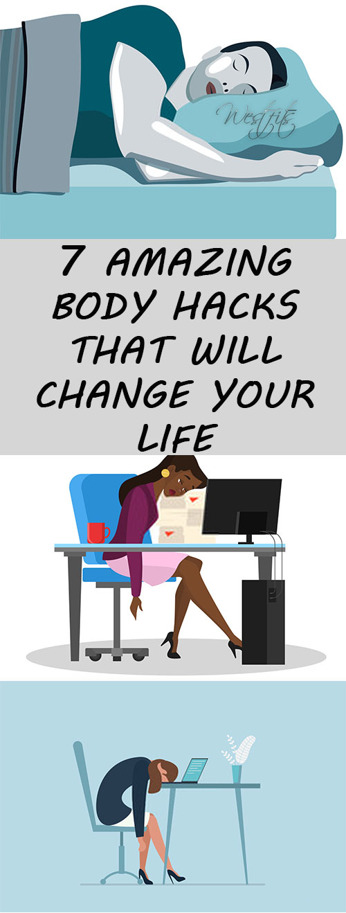 7 AMAZING BODY HACKS THAT WILL CHANGE YOUR LIFE