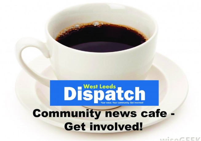 Join West Leeds Dispatch at first news cafe of 2019