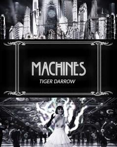 Machines – Tiger Darrow