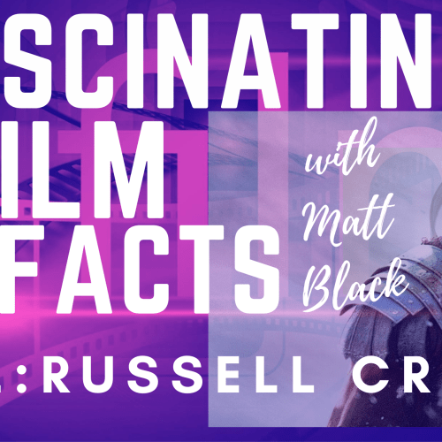 Fascinating Film Facts ep2 -Russell Crowe