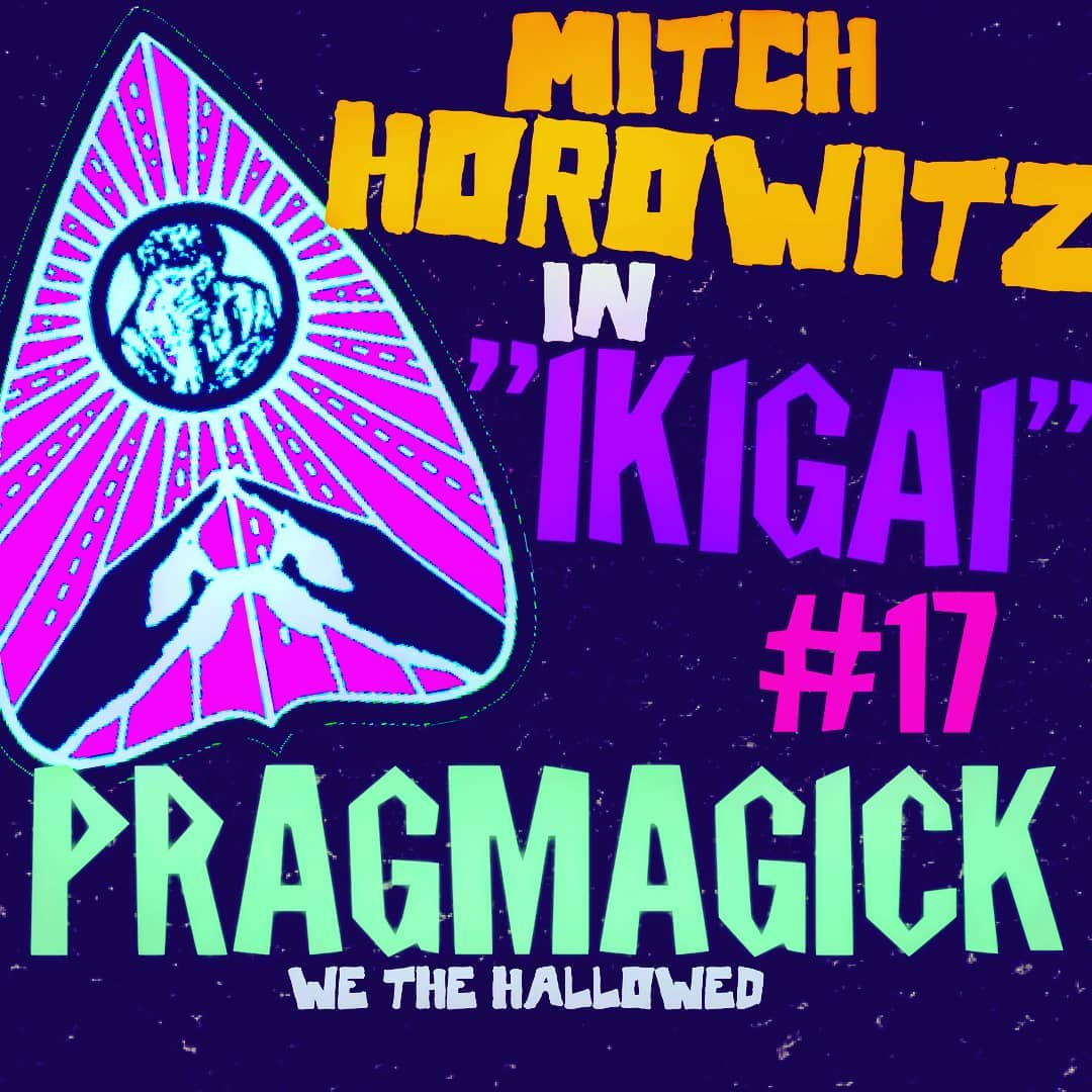 """IKIGAI"" w/ Mitch Horowitz (Occult Historian) in PRAGMAGICK #17"
