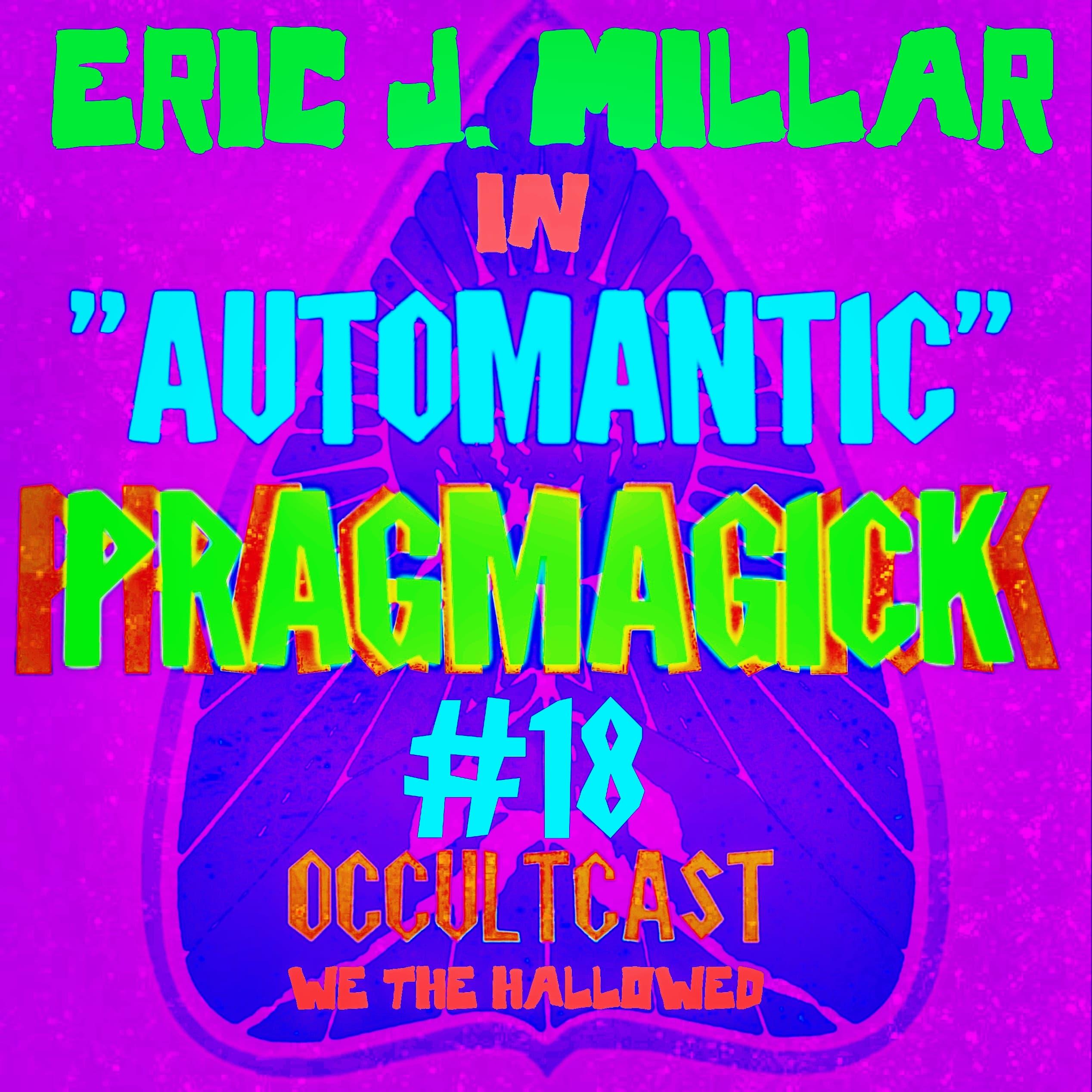 """AUTOMANTIC"" w/ Eric J. Millar (Outlet Press) in PRAGMAGICK #18"