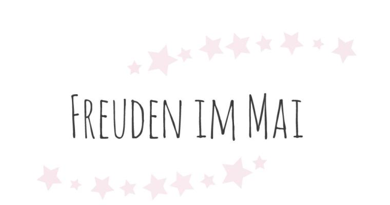 Review: Unsere Favoriten im Monat Mai