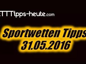 Sportwetten Prognosen 31.05.2016