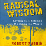 Radical Wisdom: Living from Silence while Rocking the World