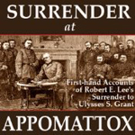 Surrender at Appomattox: First-hand Accounts of Robert E. Lee's Surrender to Ulysses S. Grant