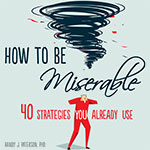 How to be Miserable: 40 Strategies You Already Use