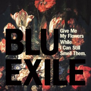 Blu & Exile, Give Me Flowers While I can Still Smell them
