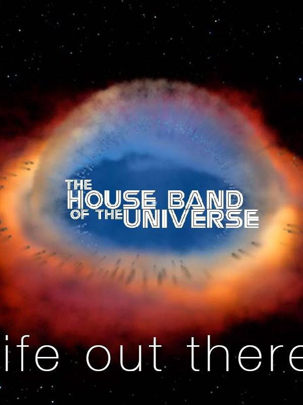 HOUSE BAND OF THE UNIVERSE – DELIRIO NERD E MUSICA ALIENA