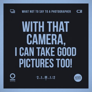 What-Not-To-Say-To-a-Photographer_5