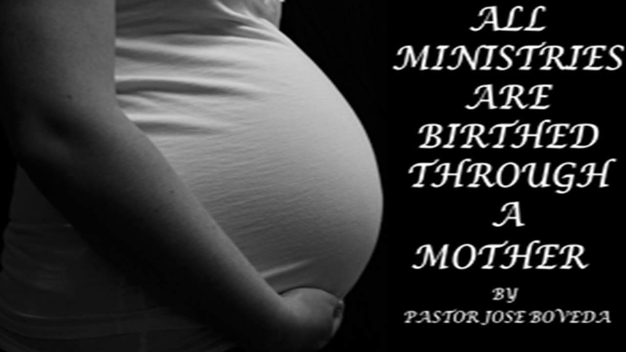 ALL MINISTRIES ARE BIRTHED THROUGH A MOTHER