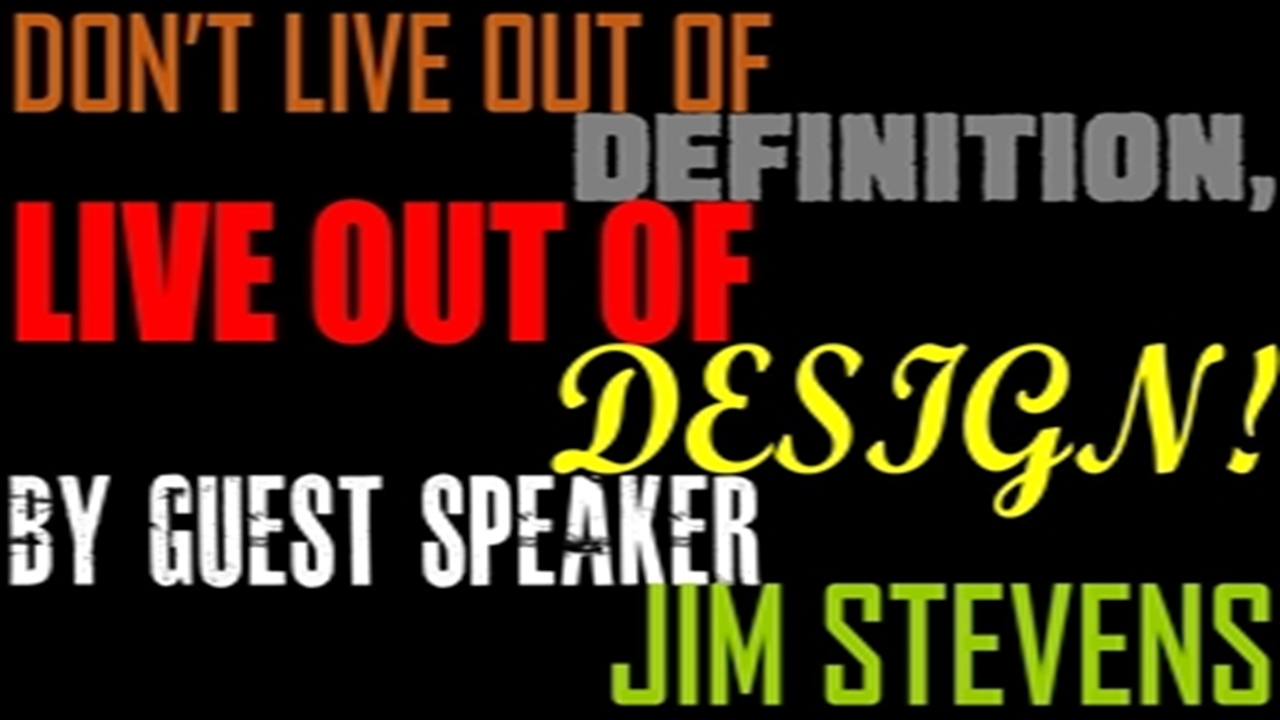 DON'T LIVE OUT OF DEFINITION, LIVE OUT OF DESIGN