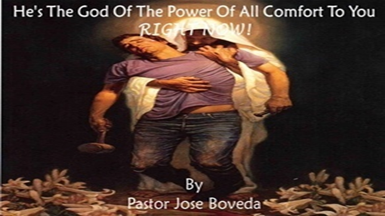 HE'S THE GOD OF ALL OF THE POWEROF ALLL COMFORT  TO YOU RIGHT NOW