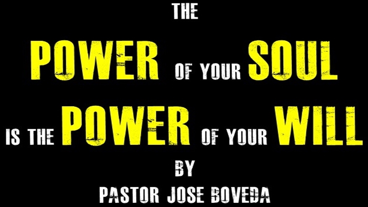THE POWER OF THE SOUL IS THE POWER OF YOUR WILL