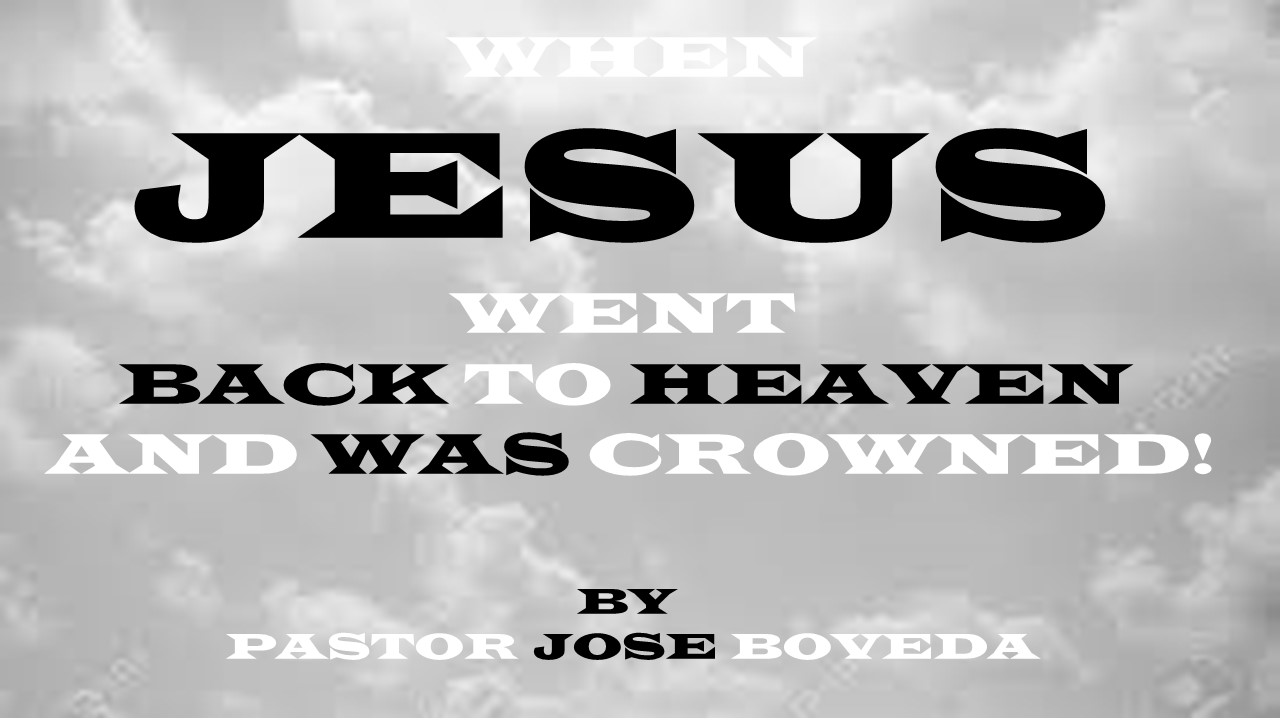 WHEN JESUS WENT BACK TO HEAVEN AND WAS CROWNED!