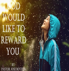 GOD WOULD LIKE TO REWARD YOU