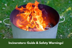 Incinerator Guide & Safety Warnings!