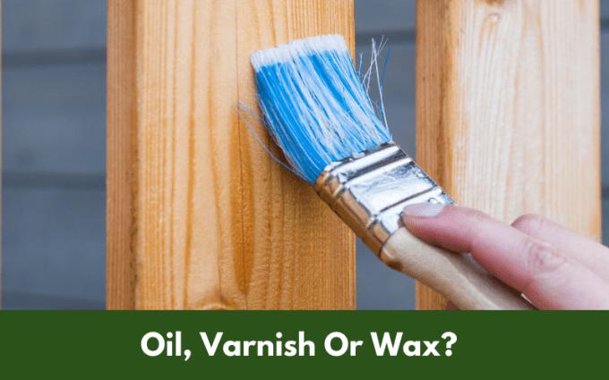 Oil, Varnish Or Wax?