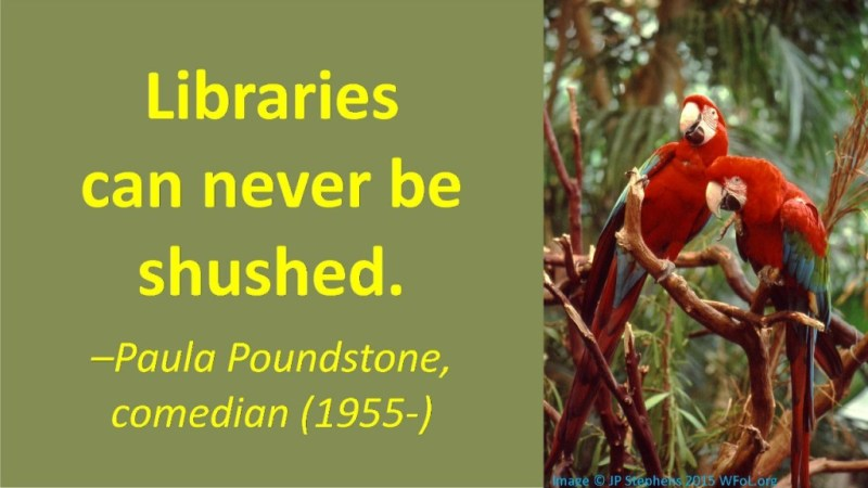 Two Parrots and Paula Poudstone quote: Libraries can never be shushed. Photo copyright JP Stephens, wfol.org