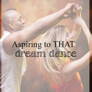 Aspiring to THAT dream dance - What about dance