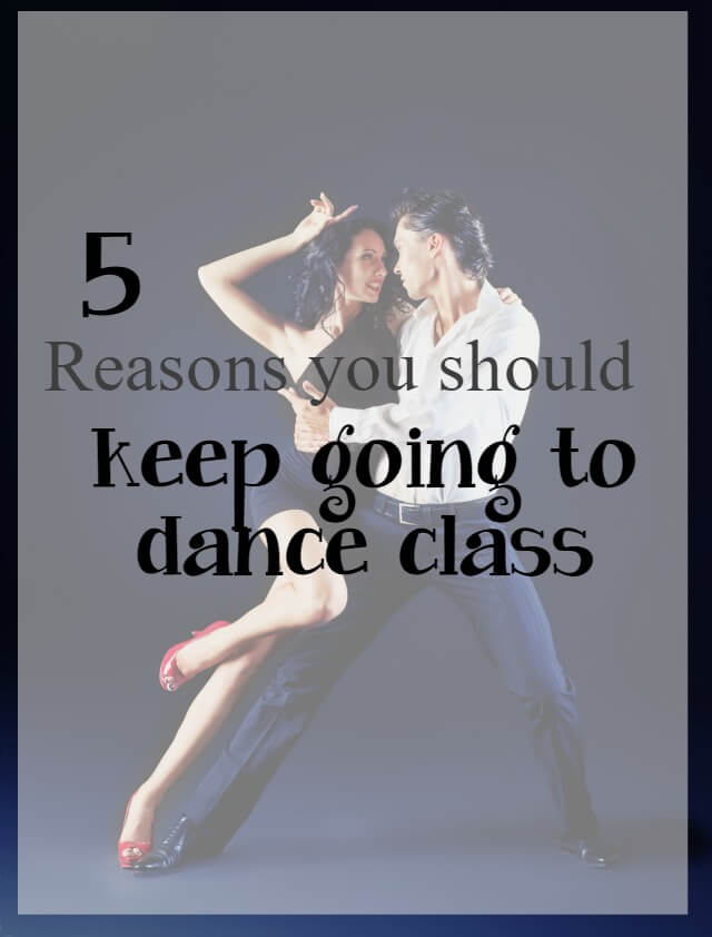 5 reasons you should keep going to dance class - What about Dance