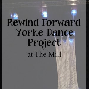 Rewind Forward – Yorke Dance Project at The Mill review