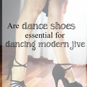 are dance shoes essential for modern jive - What about dance
