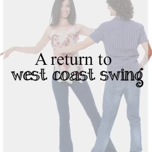 a return to west coast swing dance - What about dance