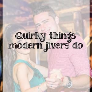 The 'quirky' things modern jivers do