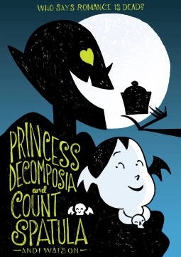 Princess Decomposia and Count Spatula - A story of family, food, and standing up for yourself!