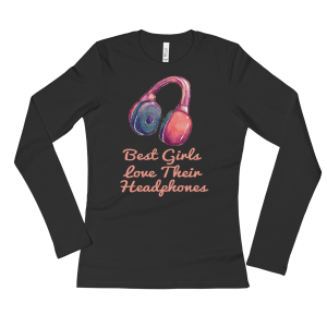 Ladies' Best Girls Love Their Headphones Long Sleeve T-Shirt