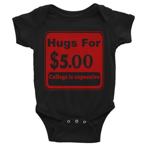 Hugs For 5 Dollars College Is Expensive Funny Infant Baby Bodysuit