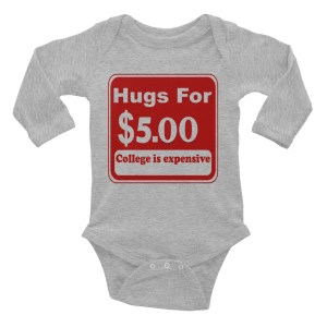 Hugs For 5 Dollars College Is Expensive Funny Infant Baby Long Sleeve Bodysuit