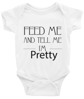 Feed Me and Tell Me I'm Pretty Infant Bodysuit