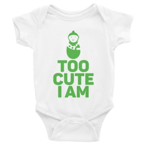 Too Cute I Am Infant Bodysuit
