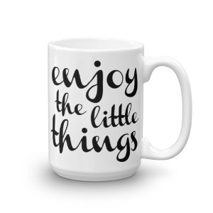 Enjoy the little things – 15oz Mug