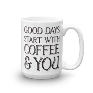 Good Days Start with Coffee and You - 15oz Mug