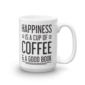 Happiness is a Cup of Coffee and a Good Book - 15oz Mug