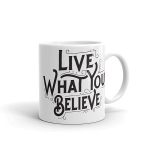 Live What You Believe – 11oz Mug