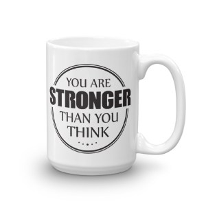 You are Stronger Than you Think Mug – 15oz Mug