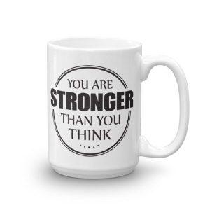 You are Stronger Than you Think Mug – 15oz Mug