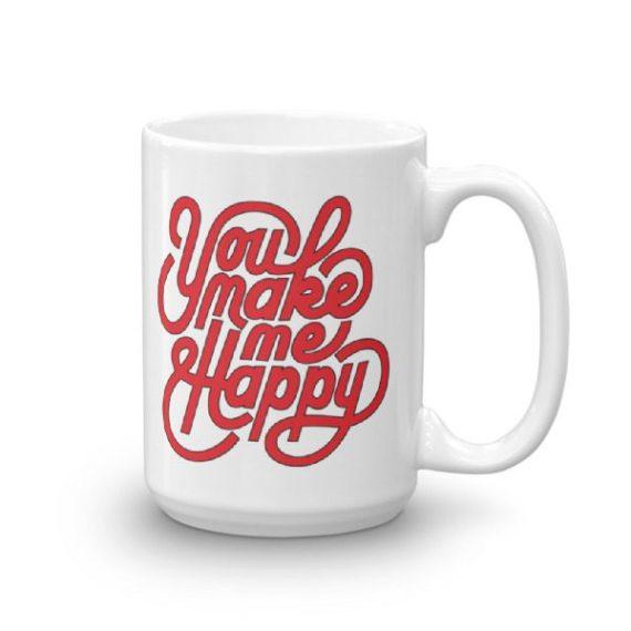 You Make Me Happy – 15oz Mug