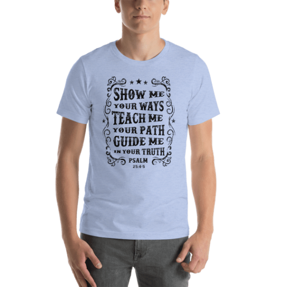 Show Me Your Ways Teach Me Your Path Guide Me in Your Truth Short Sleeve Unisex T-Shirt