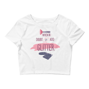 Women's When Doubt, Just Add Glitter - Funny Saying Crop Top