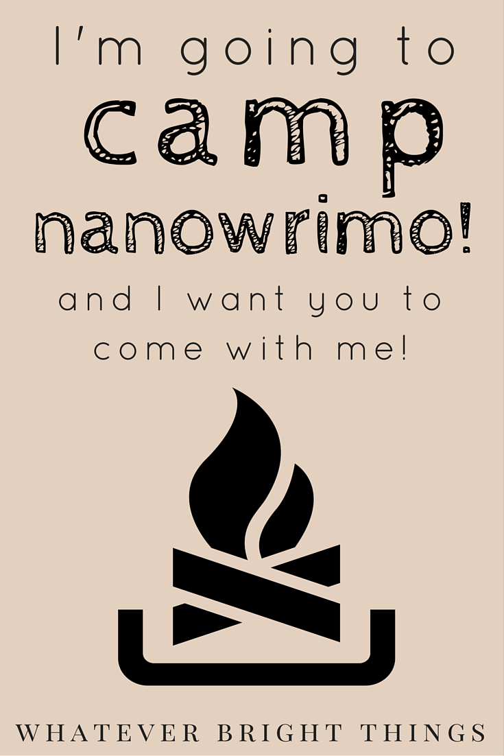 I'm going to Camp NaNoWriMo and I want you to join me! Click through to see what it is and sign up to be in my cabin!