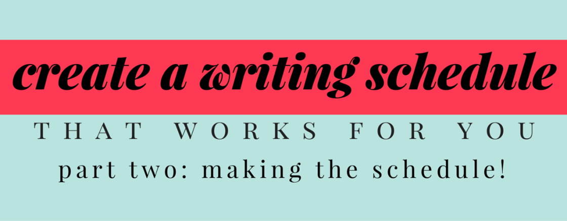 How-To Create A Writing Schedule That Works For You Part Two