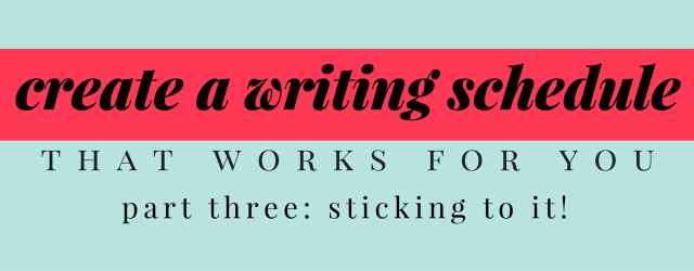 Writing Schedule Part Three